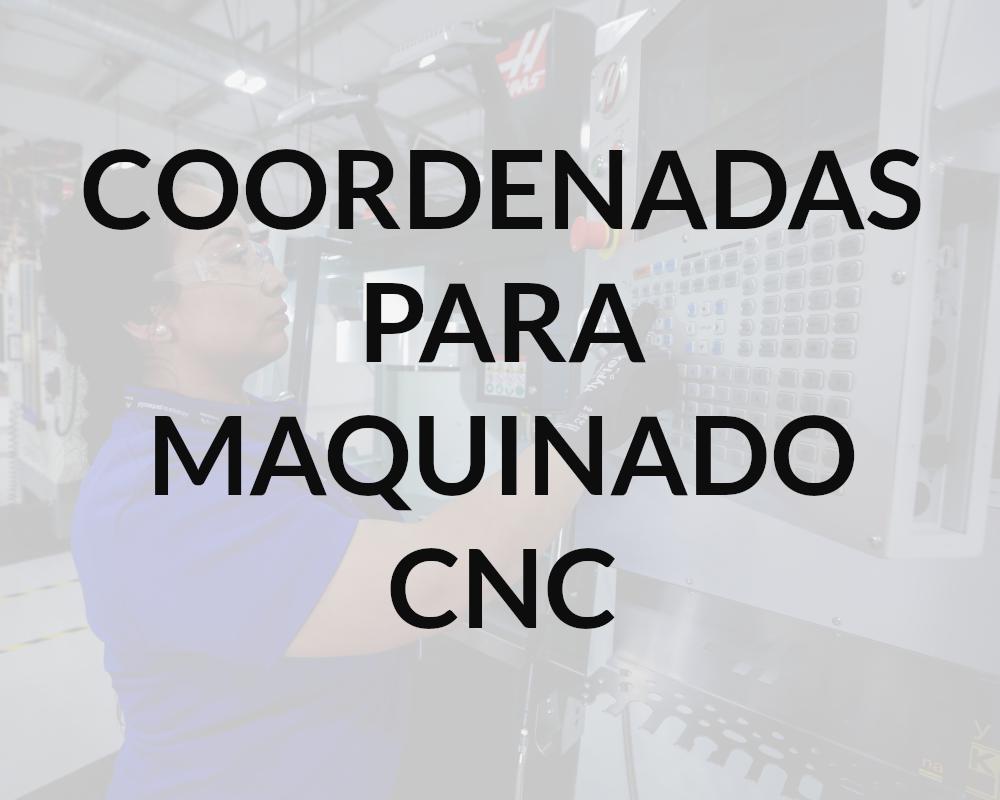 COORDENADAS CARTESIANAS PARA CNC